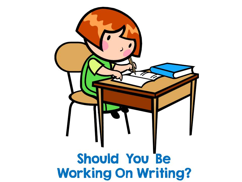 Should You Be Working on Writing?
