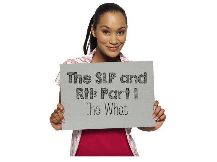 The SLP and RtI: Part 1…The What