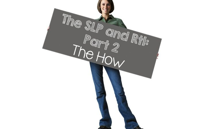 The SLP and RtI: Part 2…The How