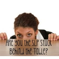 Don't Be The SLP Stuck Behind The Table