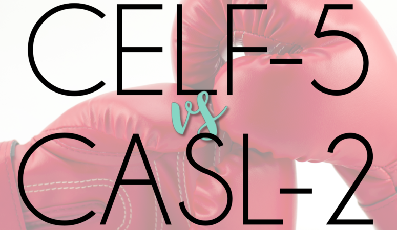 Speech Therapy Evaluations: CELF-5 vs CASL-2