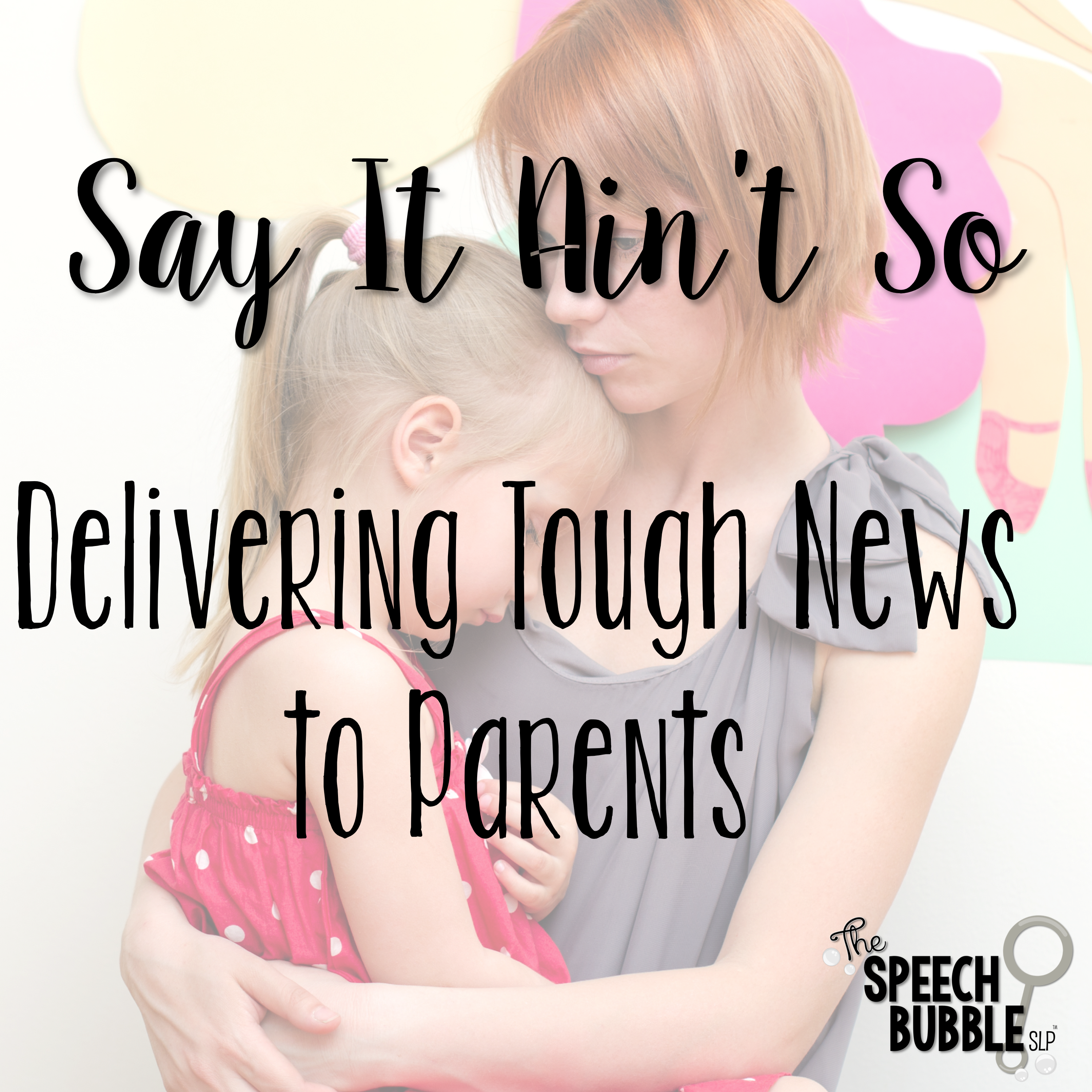 Say it Ain't So: Delivering Tough News to Parents