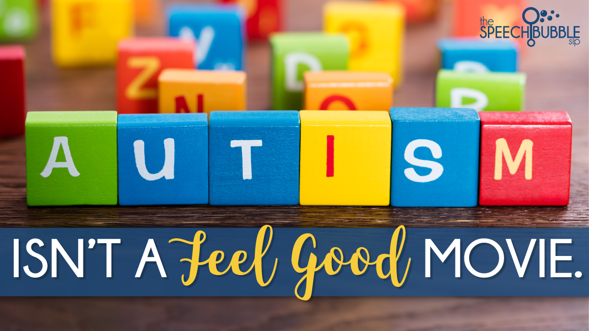 autism isn't a feel good movie blocks the speech bubble slp