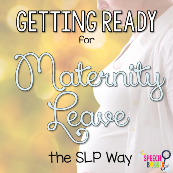 Getting Ready for Maternity Leave, the SLP Way