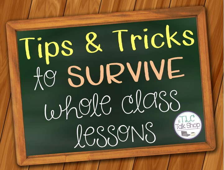 Tips and Tricks to Survive Whole Class Lessons: Guest Post TLC Talk Shop