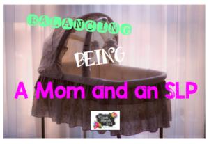 Balancing Being a Mom and an SLP: Guest Post by Teach Speech 365
