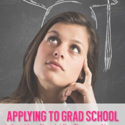 Applying to Grad School: What You Should Be Thinking About