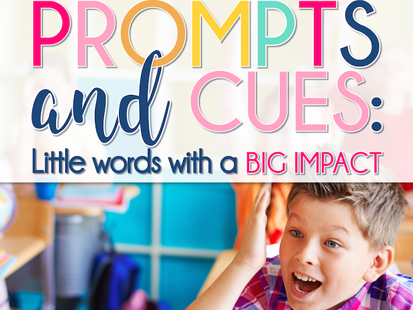 Prompts and Cues: Little Words with a Big Impact