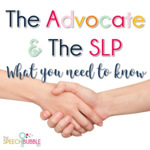 The Advocate and The SLP: What You Need To Know