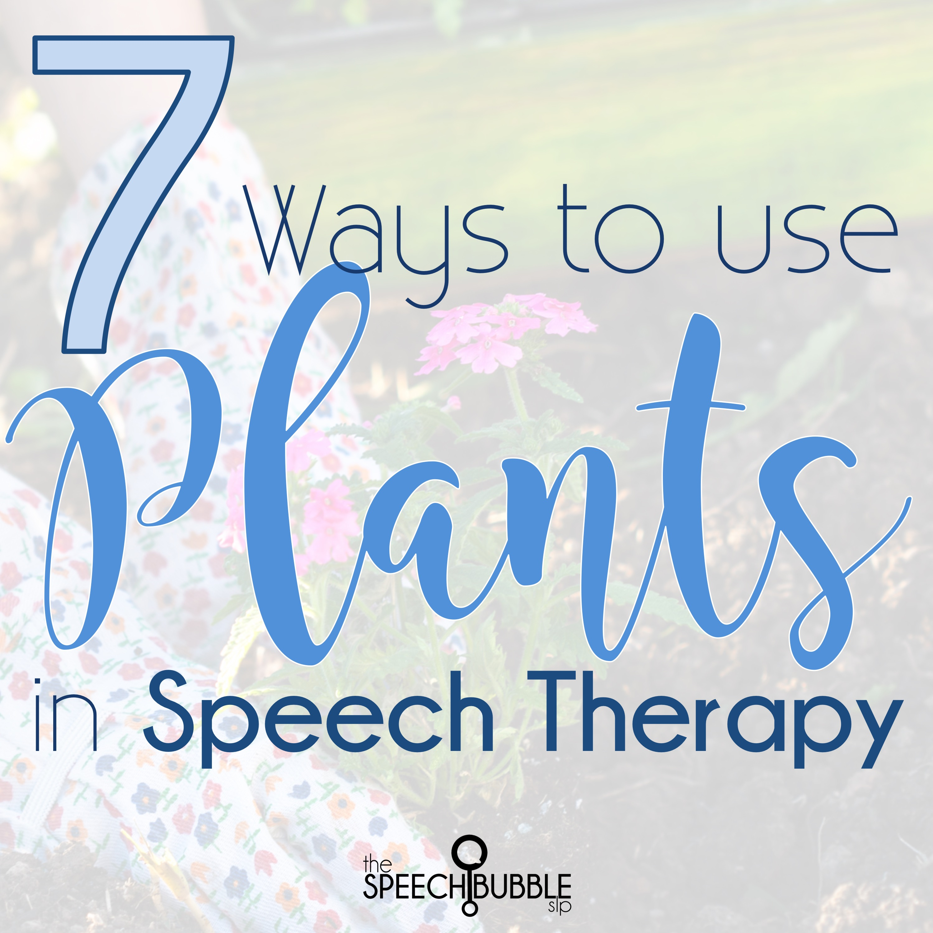 7 Ways to use Plants in Speech Therapy