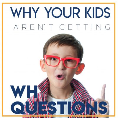 Why Your Kids Aren't Getting 'WH' Questions