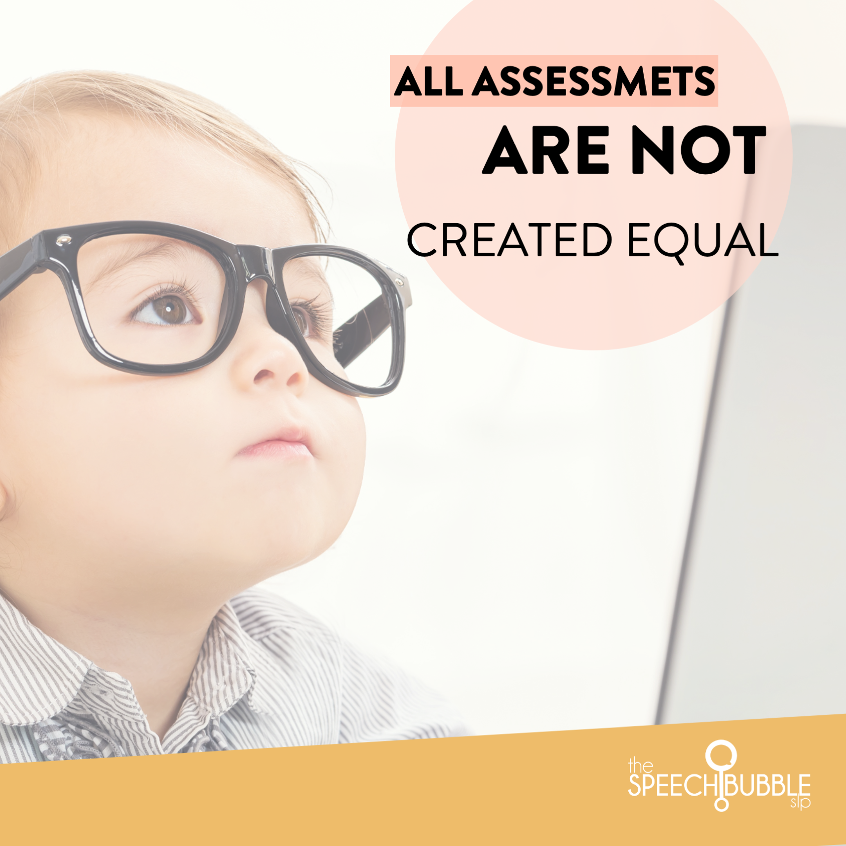 All Assessments Are NOT Created Equal